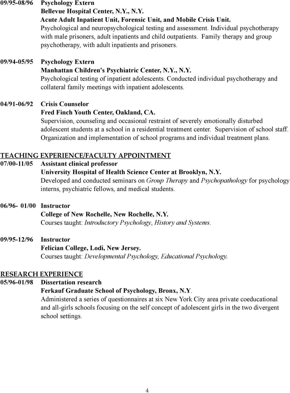 09/94-05/95 Psychology Extern Manhattan Children's Psychiatric Center, N.Y., N.Y. Psychological testing of inpatient adolescents.
