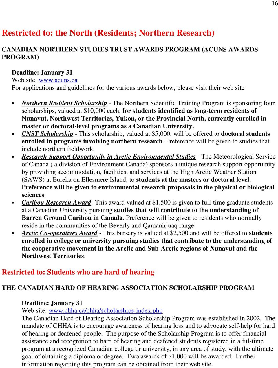 valued at $10,000 each, for students identified as long-term residents of Nunavut, Northwest Territories, Yukon, or the Provincial North, currently enrolled in master or doctoral-level programs as a