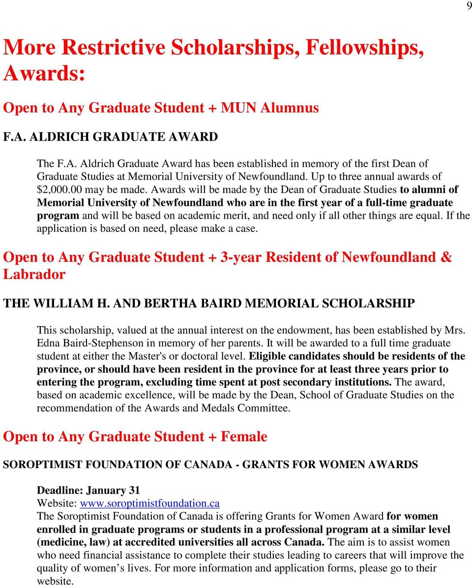 Awards will be made by the Dean of Graduate Studies to alumni of Memorial University of Newfoundland who are in the first year of a full-time graduate program and will be based on academic merit, and