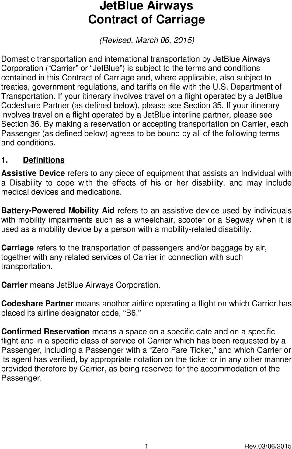 If your itinerary involves travel on a flight operated by a JetBlue Codeshare Partner (as defined below), please see Section 35.