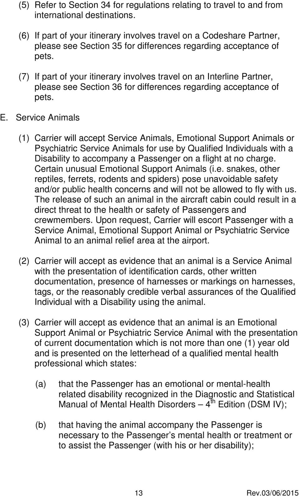 (7) If part of your itinerary involves travel on an Interline Partner, please see Section 36 for differences regarding acceptance of pets. E.