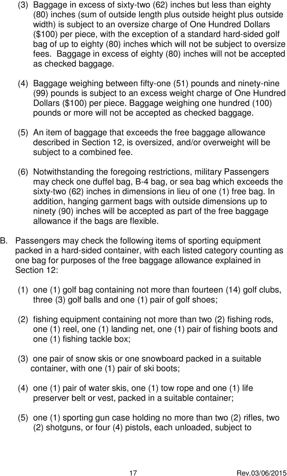 Baggage in excess of eighty (80) inches will not be accepted as checked baggage.