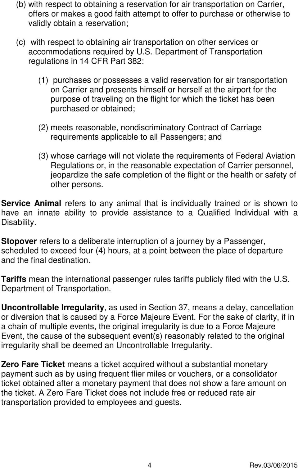 Department of Transportation regulations in 14 CFR Part 382: (1) purchases or possesses a valid reservation for air transportation on Carrier and presents himself or herself at the airport for the