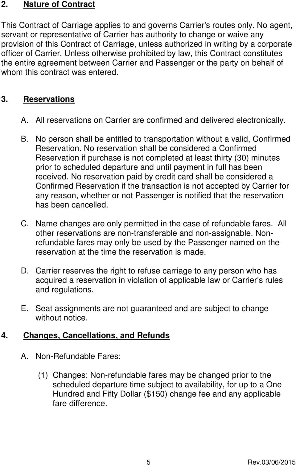 Unless otherwise prohibited by law, this Contract constitutes the entire agreement between Carrier and Passenger or the party on behalf of whom this contract was entered. 3. Reservations A.