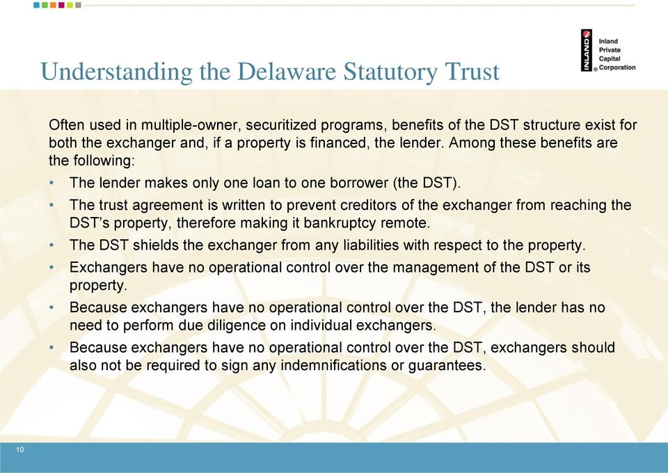 The trust agreement is written to prevent creditors of the exchanger from reaching the DST s property, therefore making it bankruptcy remote.