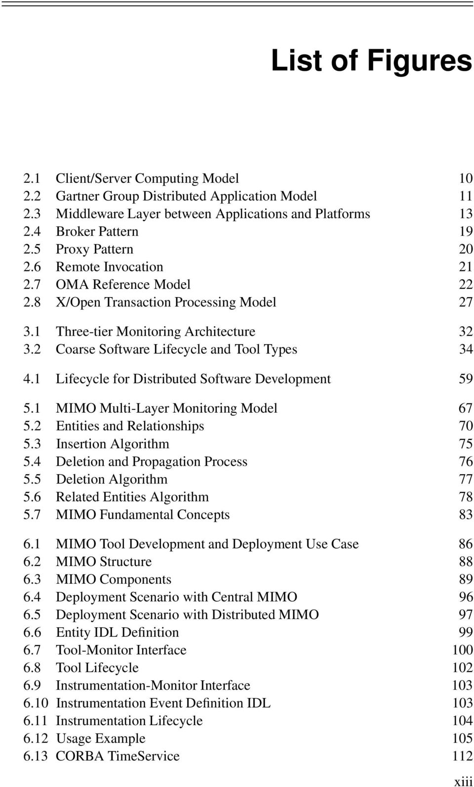 2 Coarse Software Lifecycle and Tool Types 34 4.1 Lifecycle for Distributed Software Development 59 5.1 MIMO Multi-Layer Monitoring Model 67 5.2 Entities and Relationships 70 5.