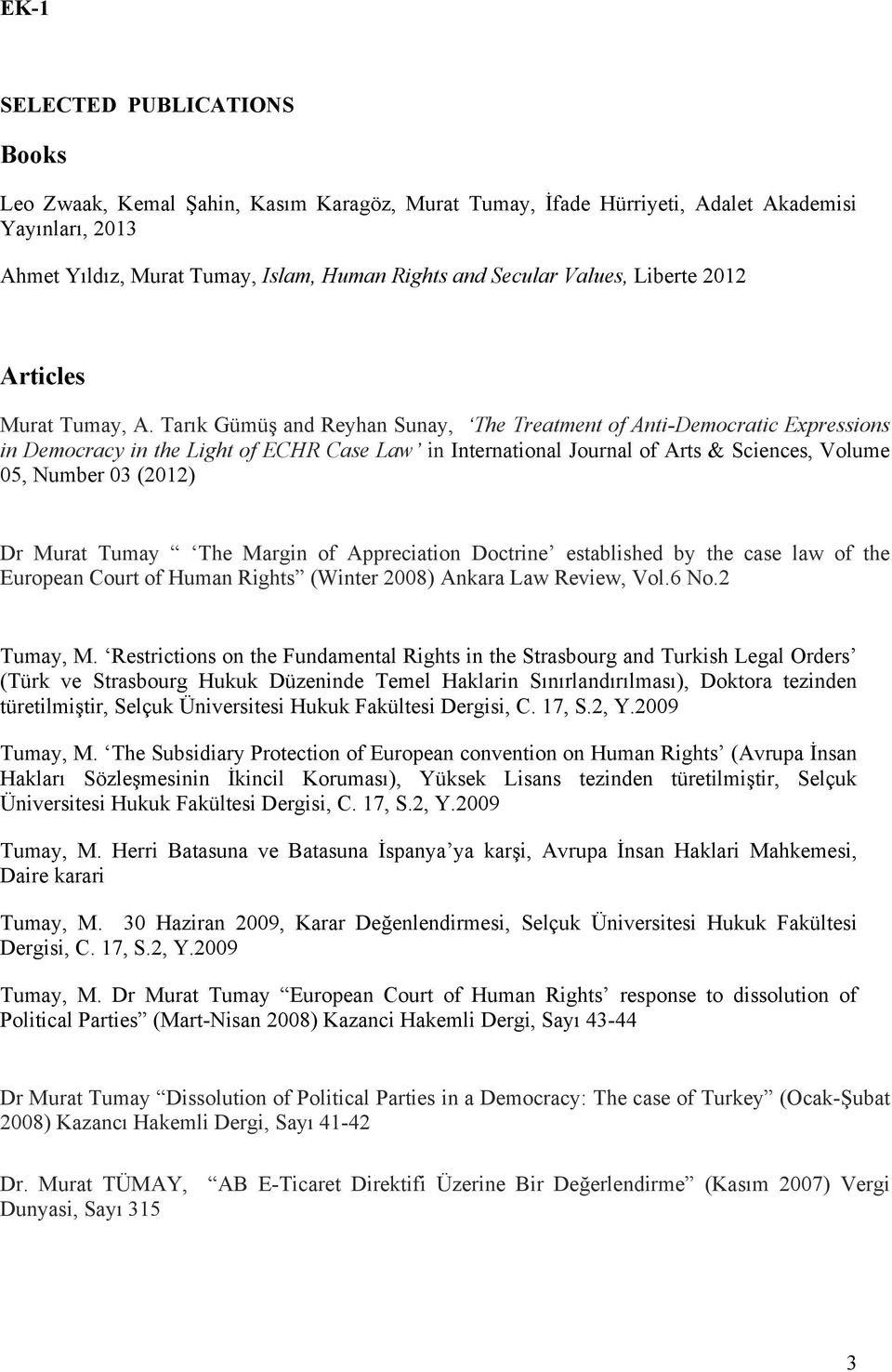Tarık Gümüş and Reyhan Sunay, The Treatment Anti-Democratic Expressions in Democracy in the Light ECHR Case Law in International Journal Arts & Sciences, Volume 05, Number 03 (2012) Dr Murat Tumay