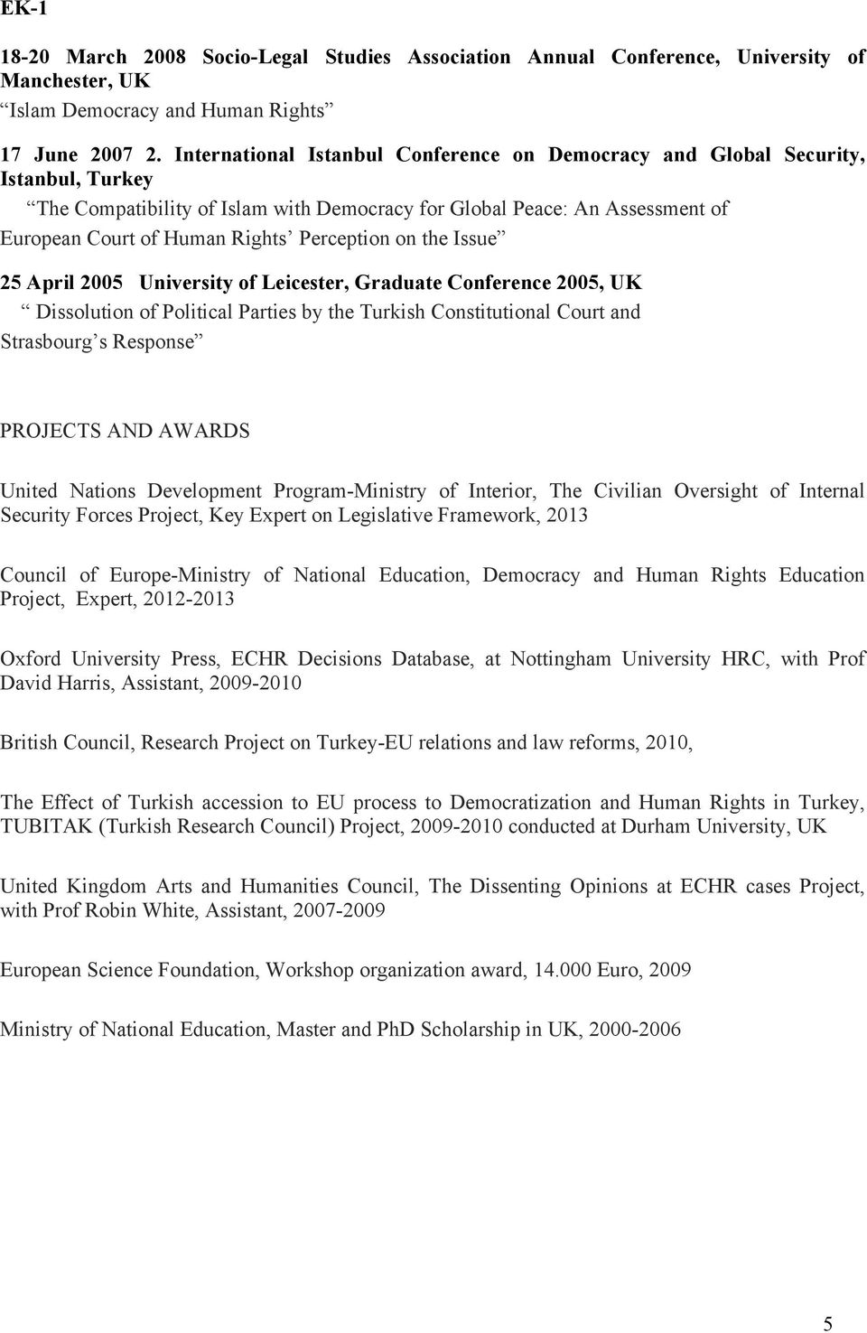 the Issue 25 April 2005 Leicester, Graduate Conference 2005, Dissolution Political Parties by the Turkish Constitutional Court and Strasbourg s Response PROJECTS AND AWARDS United Nations Development