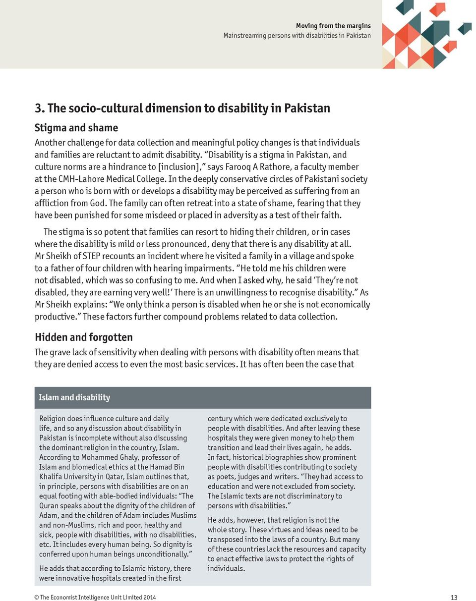 In the deeply conservative circles of Pakistani society a person who is born with or develops a disability may be perceived as suffering from an affliction from God.