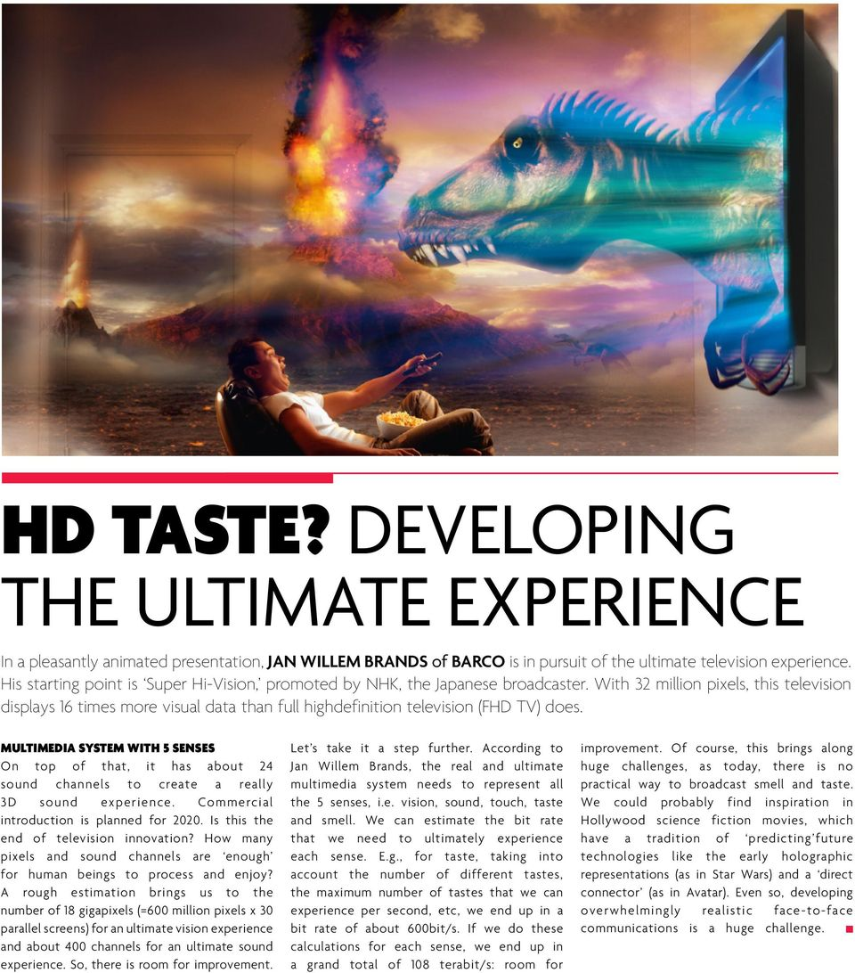 With 32 million pixels, this television displays 16 times more visual data than full highdefinition television (FHD TV) does.