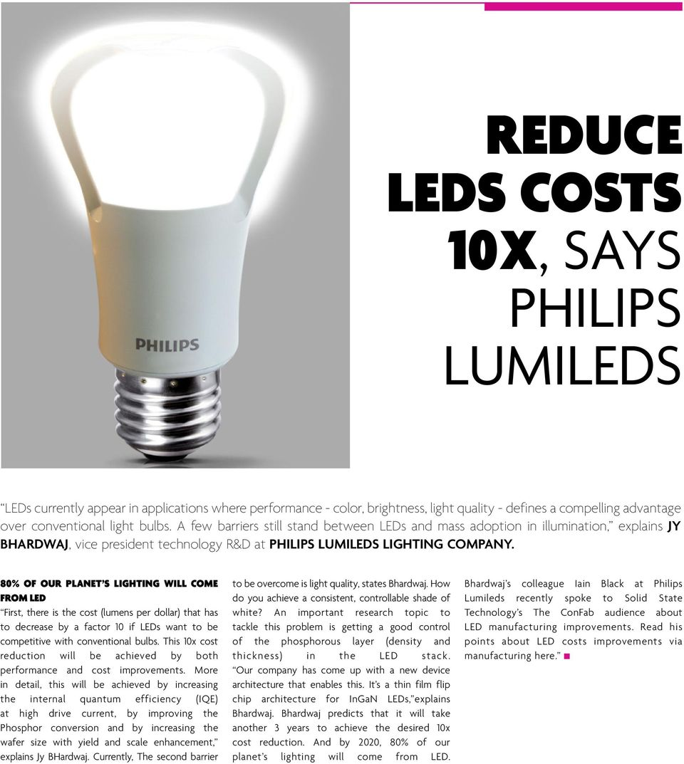 80% of our planet s lighting will come from led First, there is the cost (lumens per dollar) that has to decrease by a factor 10 if LEDs want to be competitive with conventional bulbs.