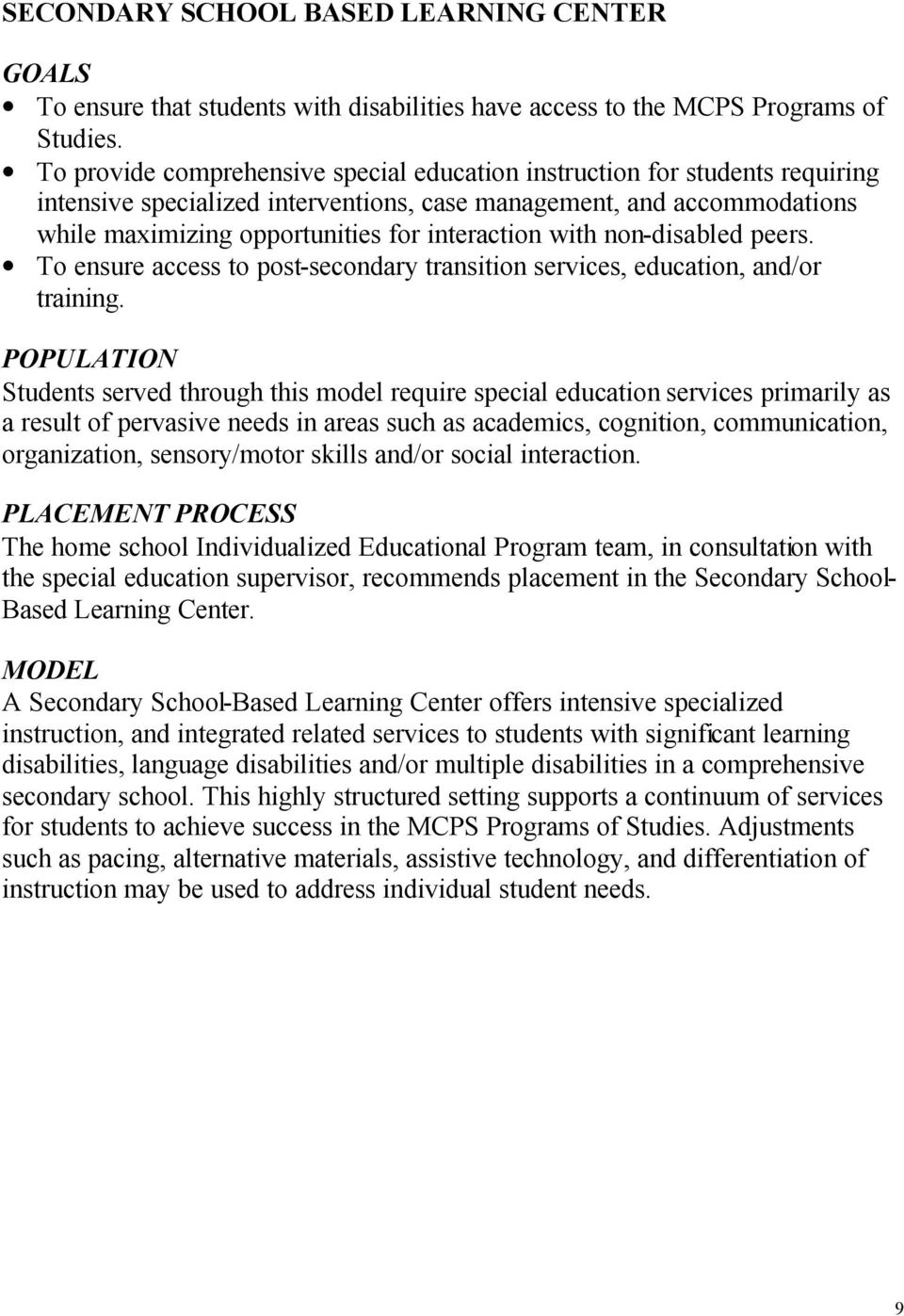 with non-disabled peers. To ensure access to post-secondary transition services, education, and/or training.
