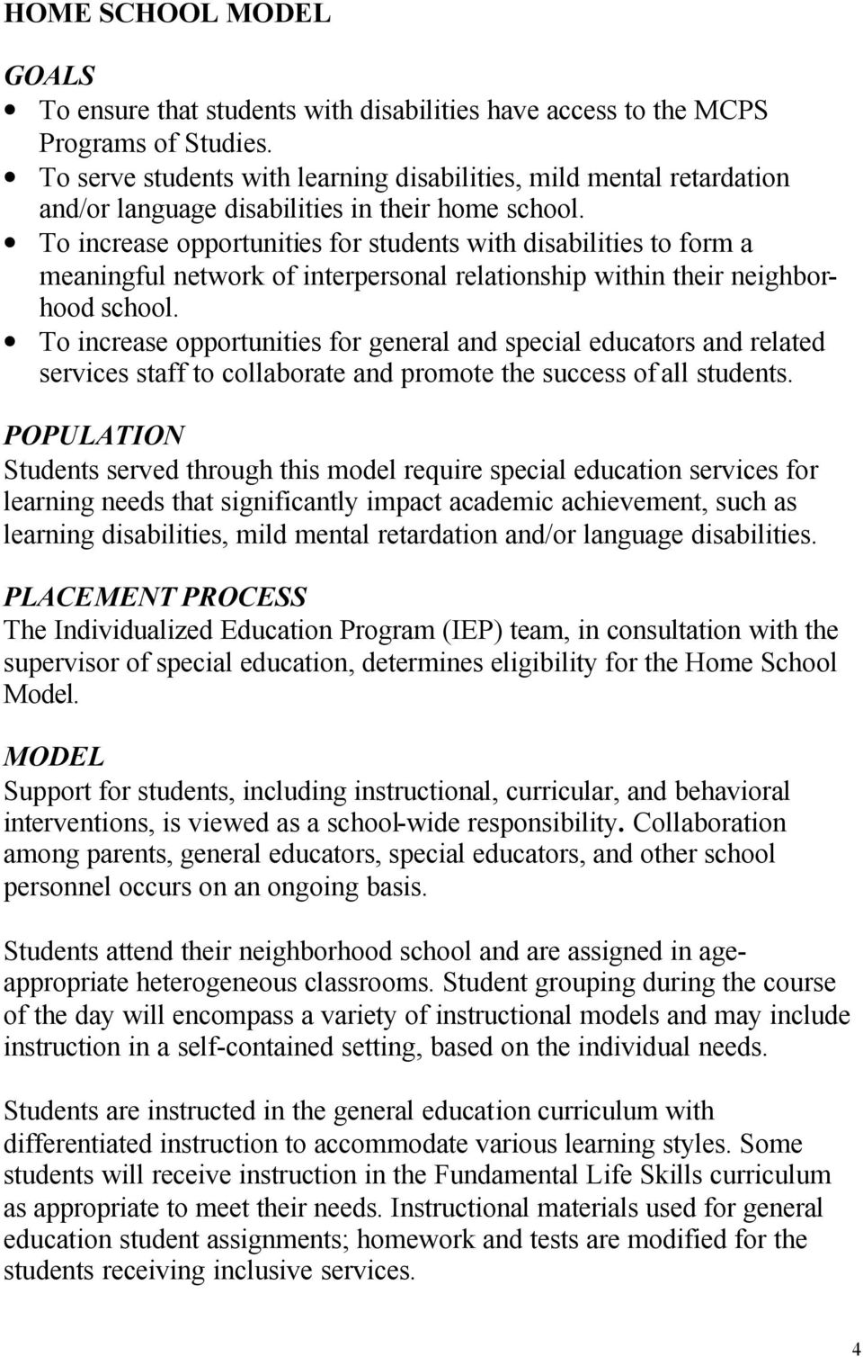 To increase opportunities for students with disabilities to form a meaningful network of interpersonal relationship within their neighborhood school.