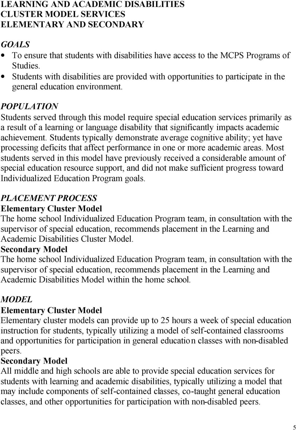 Students served through this model require special education services primarily as a result of a learning or language disability that significantly impacts academic achievement.