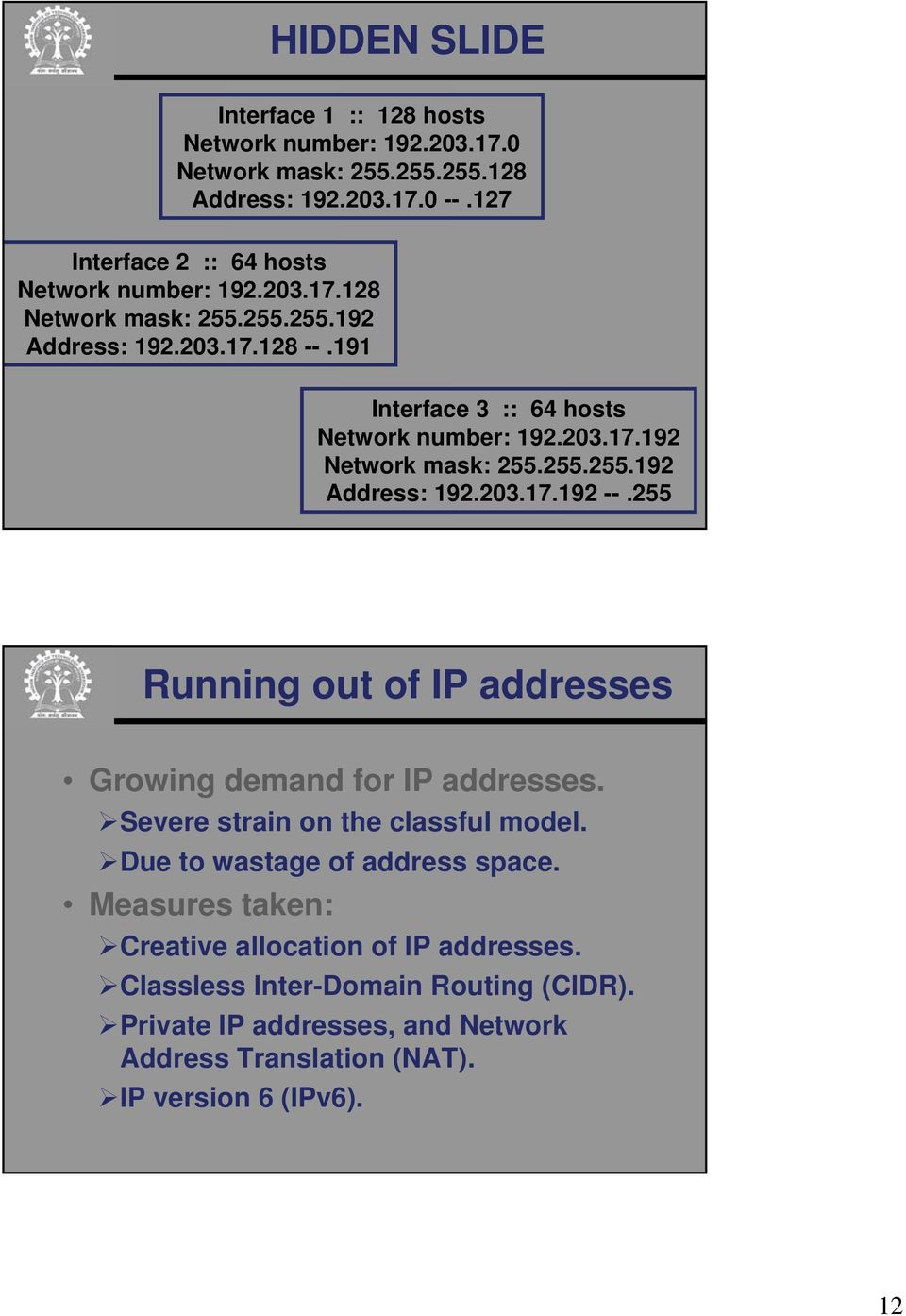 203.17.192 Network mask: 255.255.255.192 Address: 192.203.17.192 --.255 Running out of IP addresses Growing demand for IP addresses.