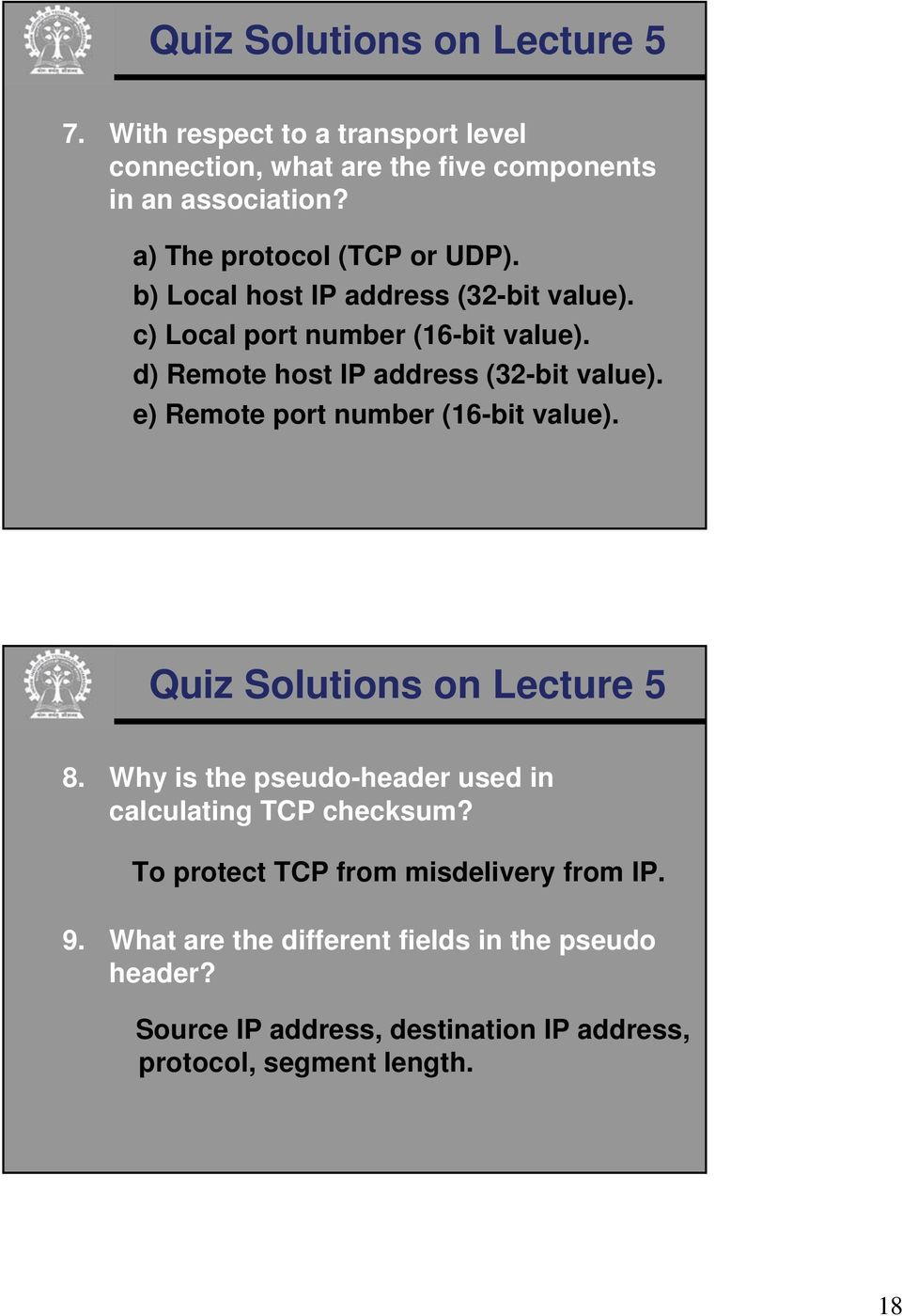 d) Remote host IP address (32-bit value). e) Remote port number (16-bit value). Quiz Solutions on Lecture 5 8.