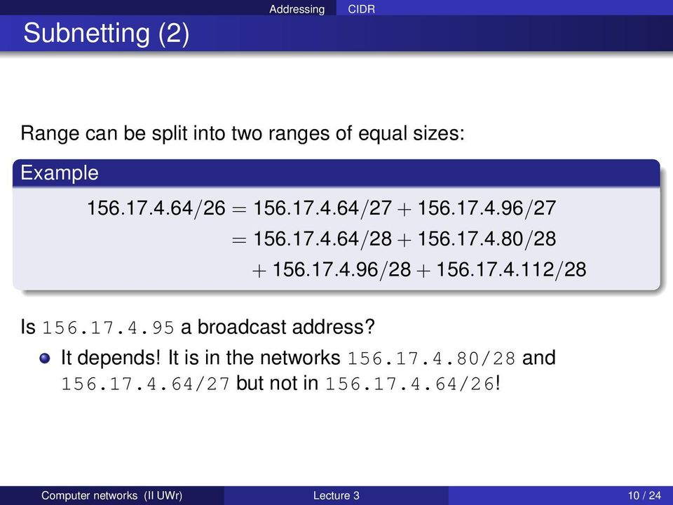 17.4.112/28 Is 156.17.4.95 a broadcast address? It depends! It is in the networks 156.17.4.80/28 and 156.