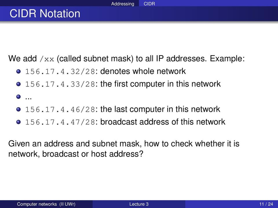 17.4.47/28: broadcast address of this network Given an address and subnet mask, how to check whether it is