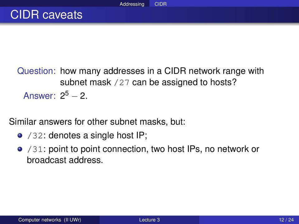 Similar answers for other subnet masks, but: /32: denotes a single host IP; /31: