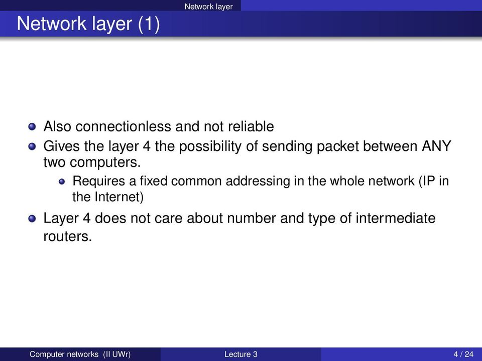 Requires a fixed common addressing in the whole network (IP in the Internet) Layer 4