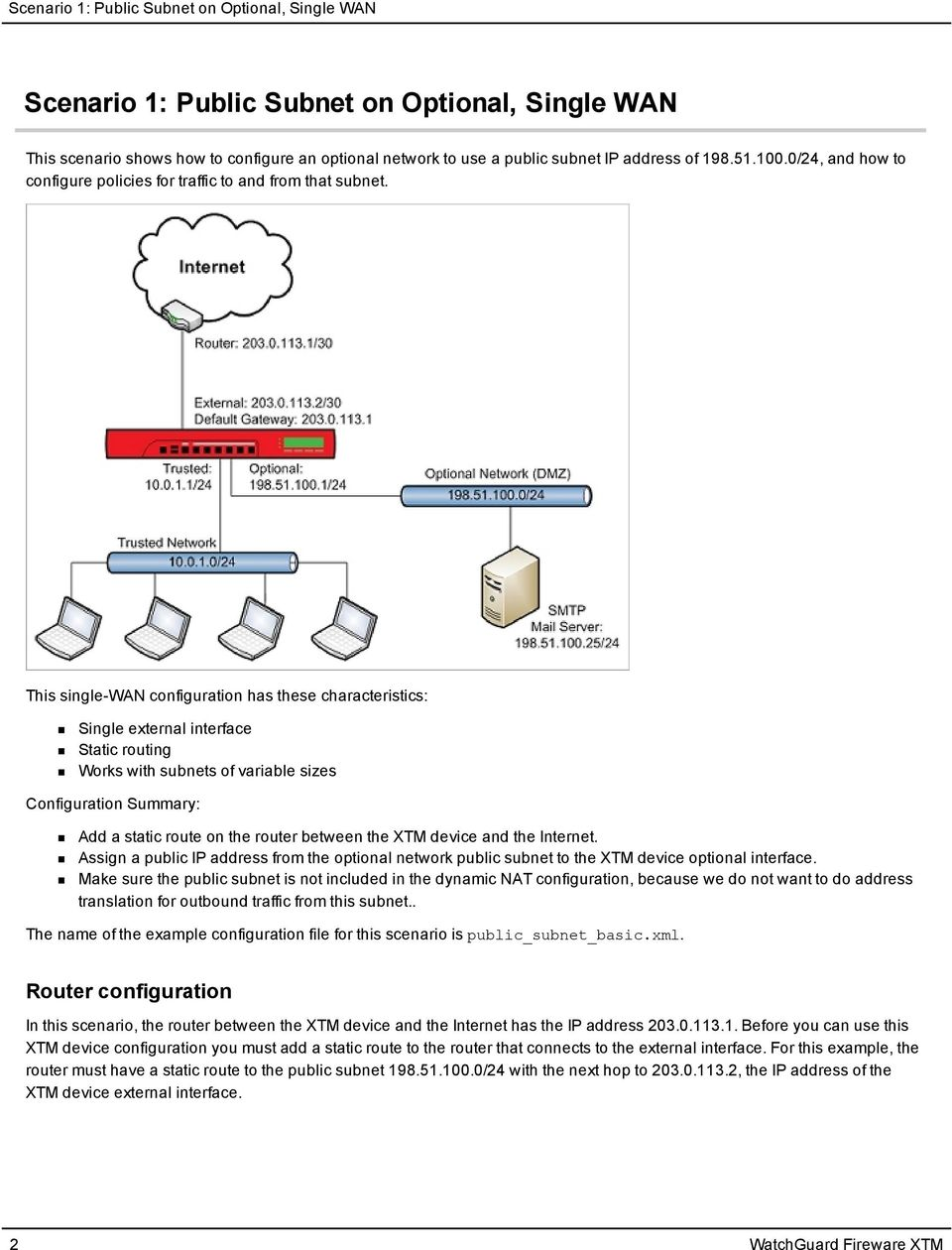 This single-wan configuration has these characteristics: Single external interface Static routing Works with subnets of variable sizes Configuration Summary: Add a static route on the router between