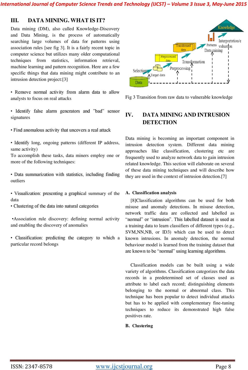 It is a fairly recent topic in computer science but utilizes many older computational techniques from statistics, information retrieval, machine learning and pattern recognition.