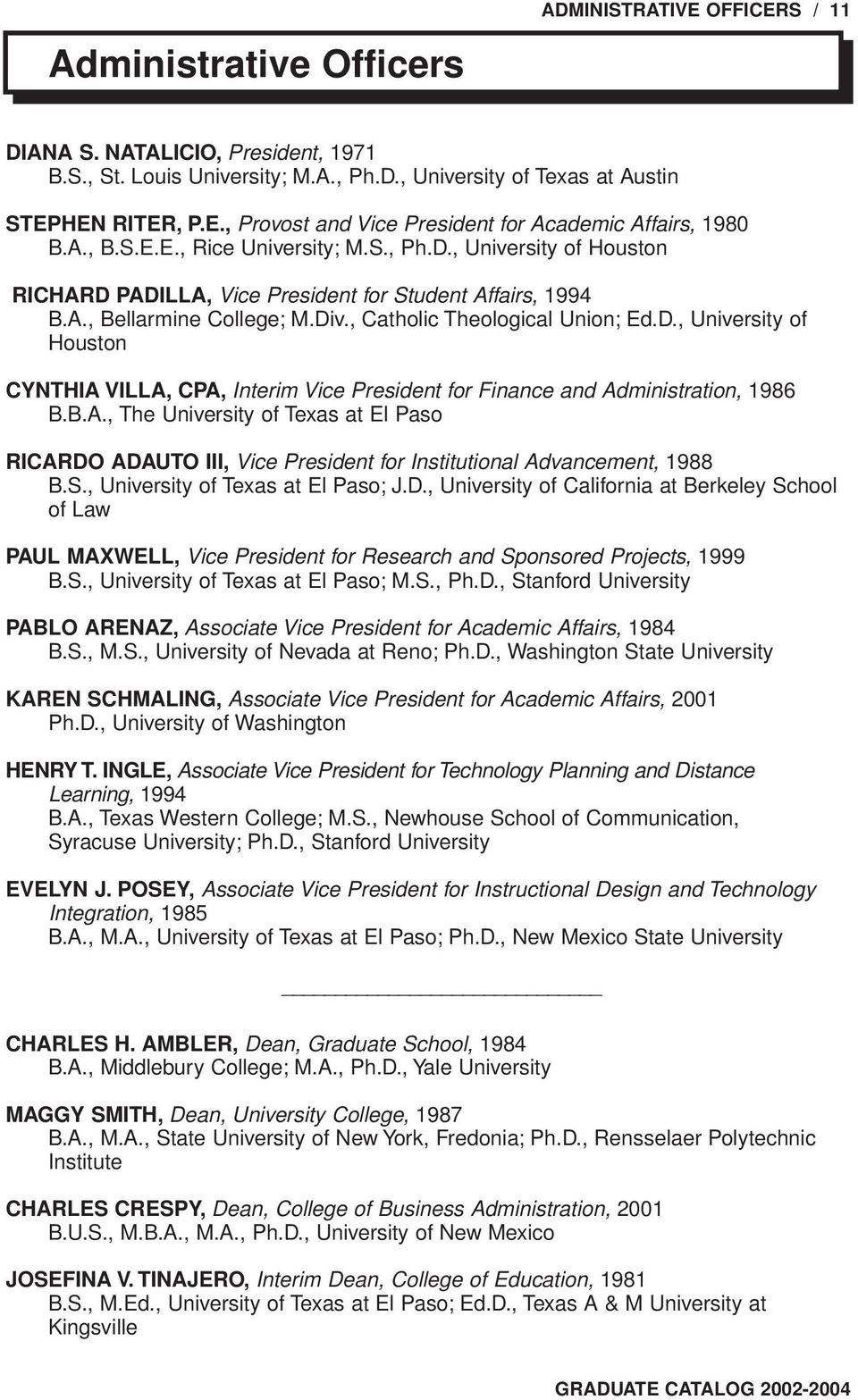 B.A., The University of Texas at El Paso RICARDO ADAUTO III, Vice President for Institutional Advancement, 1988 B.S., University of Texas at El Paso; J.D., University of California at Berkeley School of Law PAUL MAXWELL, Vice President for Research and Sponsored Projects, 1999 B.