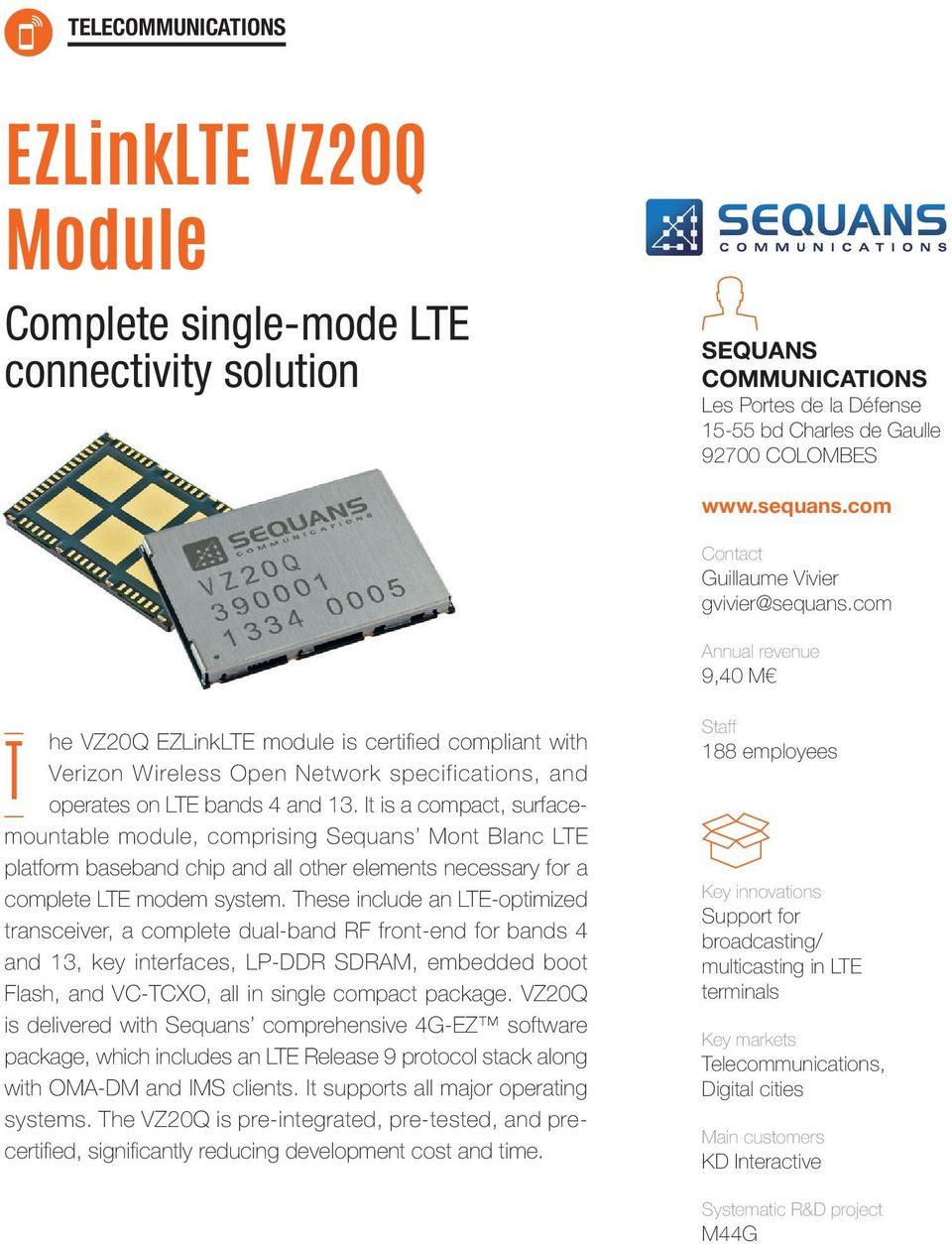 It is a compact, surfacemountable module, comprising Sequans Mont Blanc LTE platform baseband chip and all other elements necessary for a complete LTE modem system.