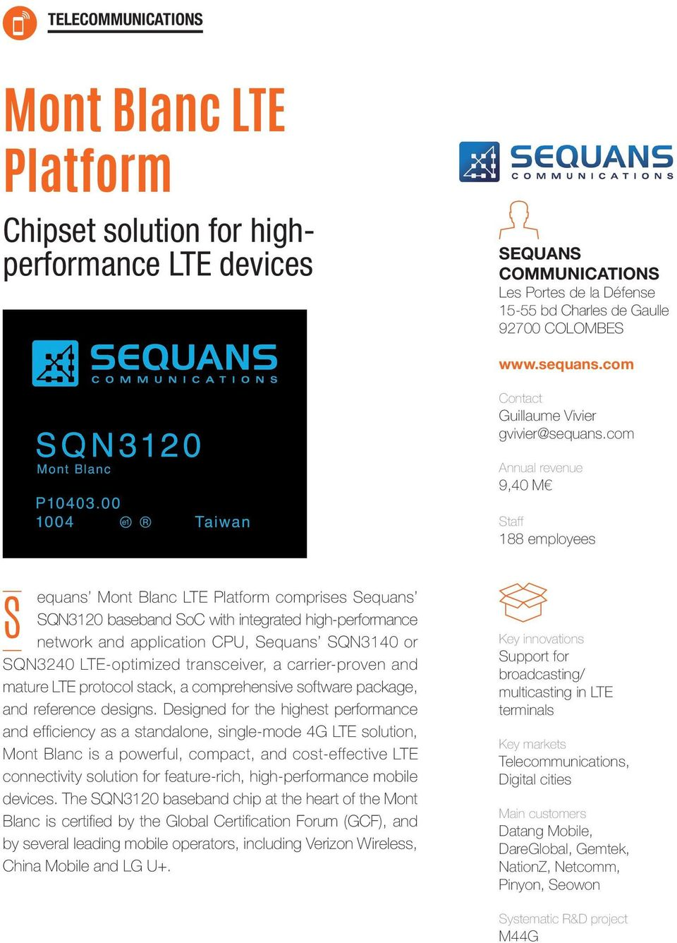 com 9,40 M 188 employees S equans Mont Blanc LTE Platform comprises Sequans SQN3120 baseband SoC with integrated high-performance network and application CPU, Sequans SQN3140 or SQN3240 LTE-optimized