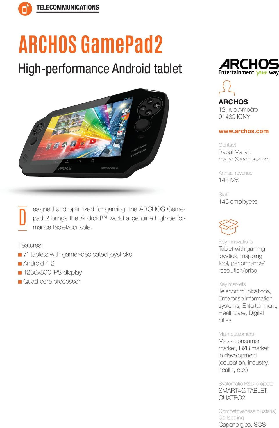2 1280x800 IPS display Quad core processor Tablet with gaming joystick, mapping tool, performance/ resolution/price Enterprise Information systems, Entertainment, Healthcare,