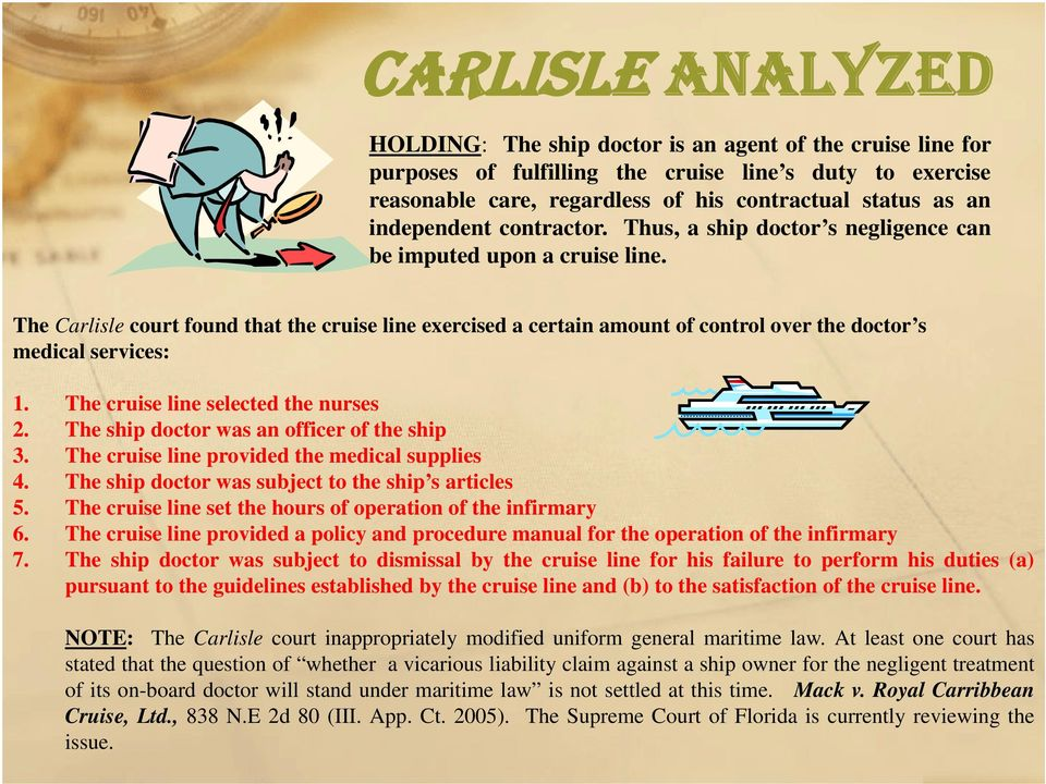 The Carlisle court found that the cruise line exercised a certain amount of control over the doctor s medical services: 1. The cruise line selected the nurses 2.
