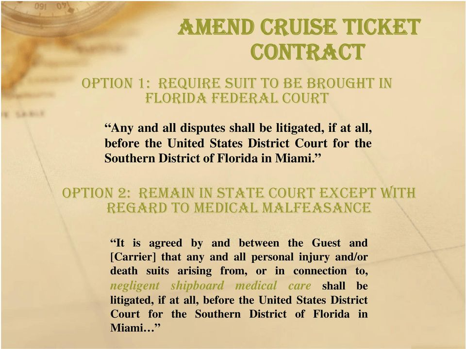 OPTION 2: REMAIN IN STATE COURT EXCEPT WITH REGARD TO MEDICAL MALFEASANCE It is agreed by and between the Guest and [Carrier] that any and all