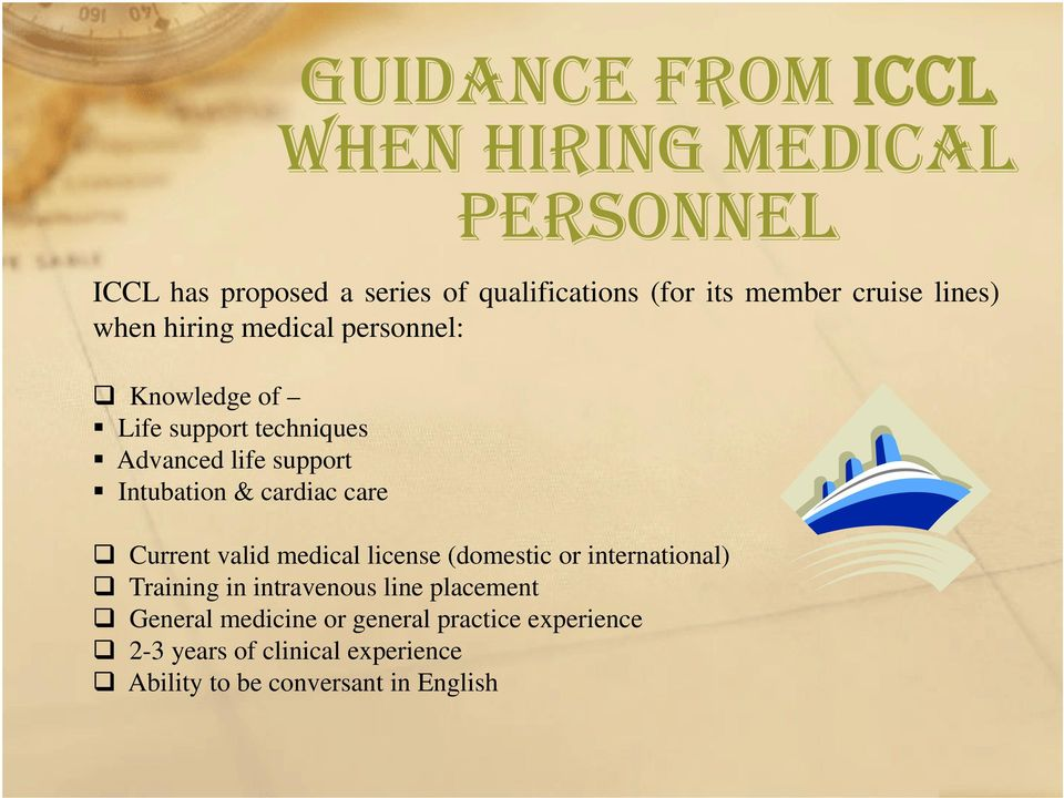 Intubation & cardiac care Current valid medical license (domestic or international) Training in intravenous line