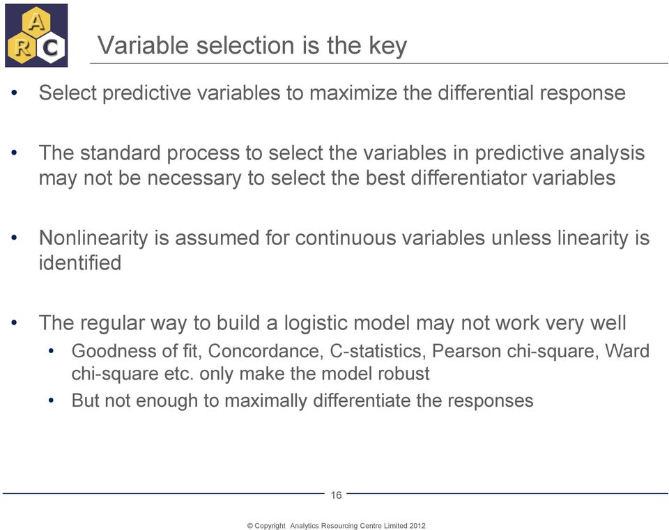 continuous variables unless linearity is identified The regular way to build a logistic model may not work very well Goodness of fit,