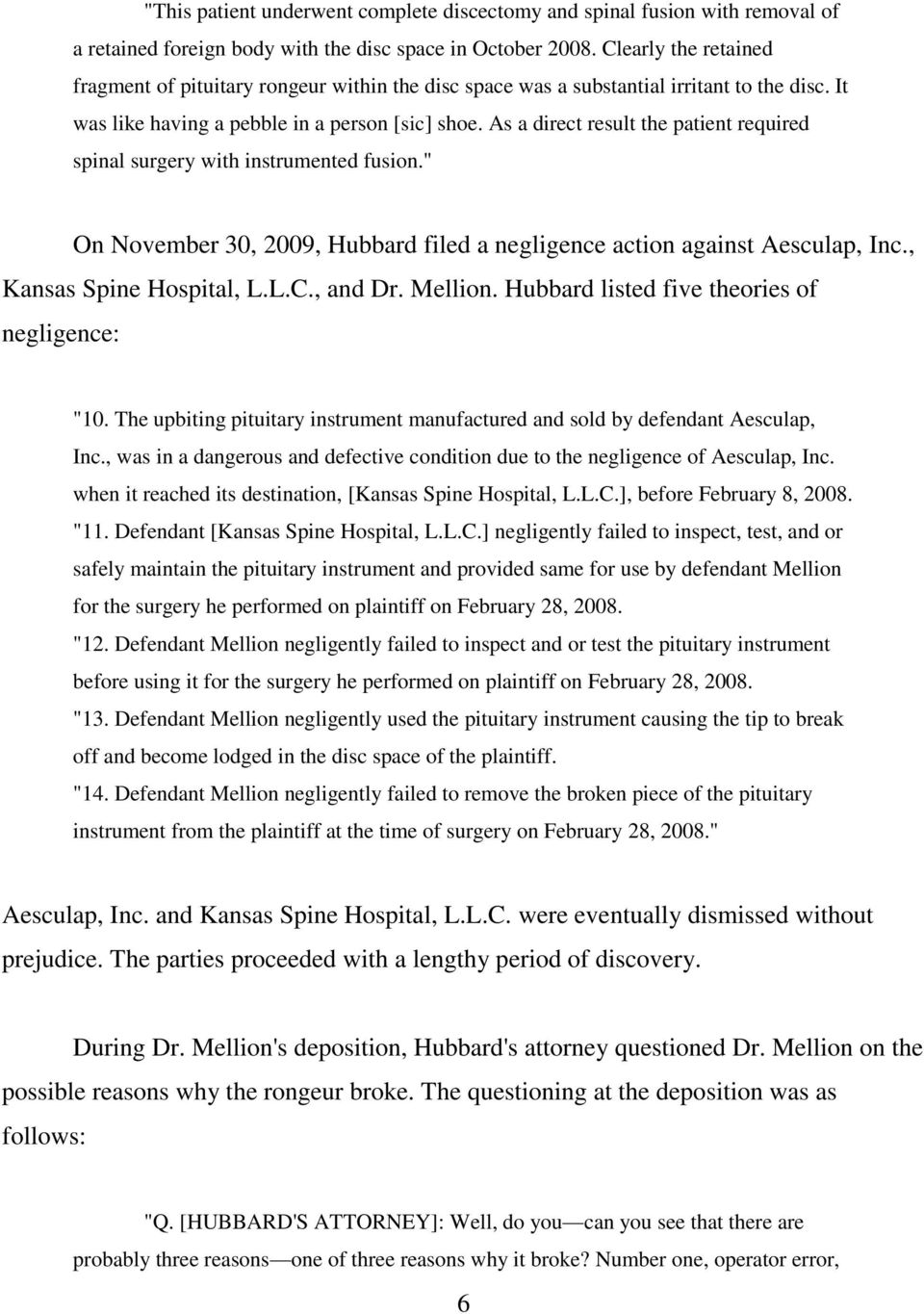 "As a direct result the patient required spinal surgery with instrumented fusion."" On November 30, 2009, Hubbard filed a negligence action against Aesculap, Inc., Kansas Spine Hospital, L.L.C., and Dr."