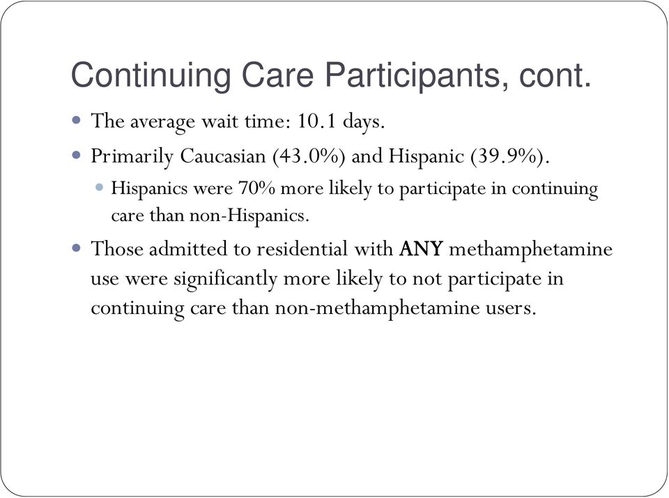 Hispanics were 70% more likely to participate in continuing care than non-hispanics.