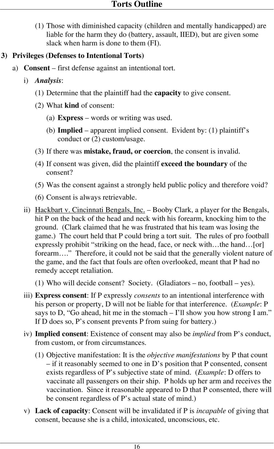 (2) What kind of consent: (a) Express words or writing was used. (b) Implied apparent implied consent. Evident by: (1) plaintiff s conduct or (2) custom/usage.