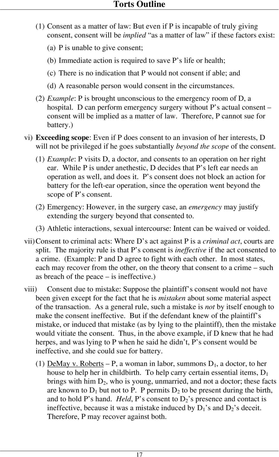 (2) Example: P is brought unconscious to the emergency room of D, a hospital. D can perform emergency surgery without P s actual consent consent will be implied as a matter of law.