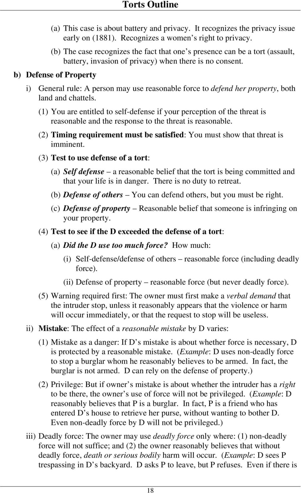 b) Defense of Property i) General rule: A person may use reasonable force to defend her property, both land and chattels.