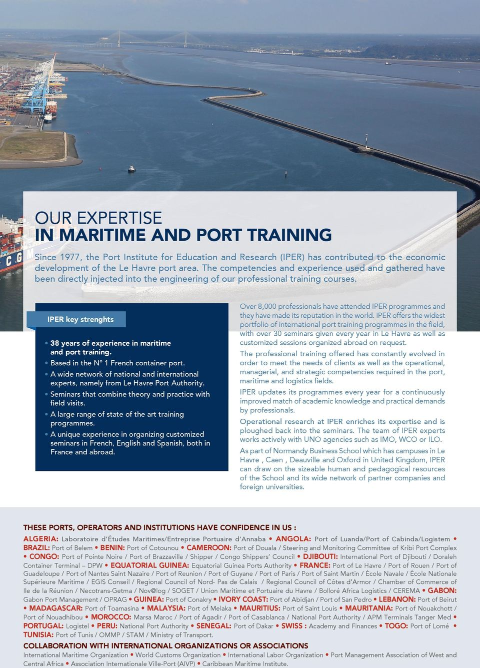 IPER key strenghts 38 years of experience in maritime and port training. Based in the N 1 French container port.