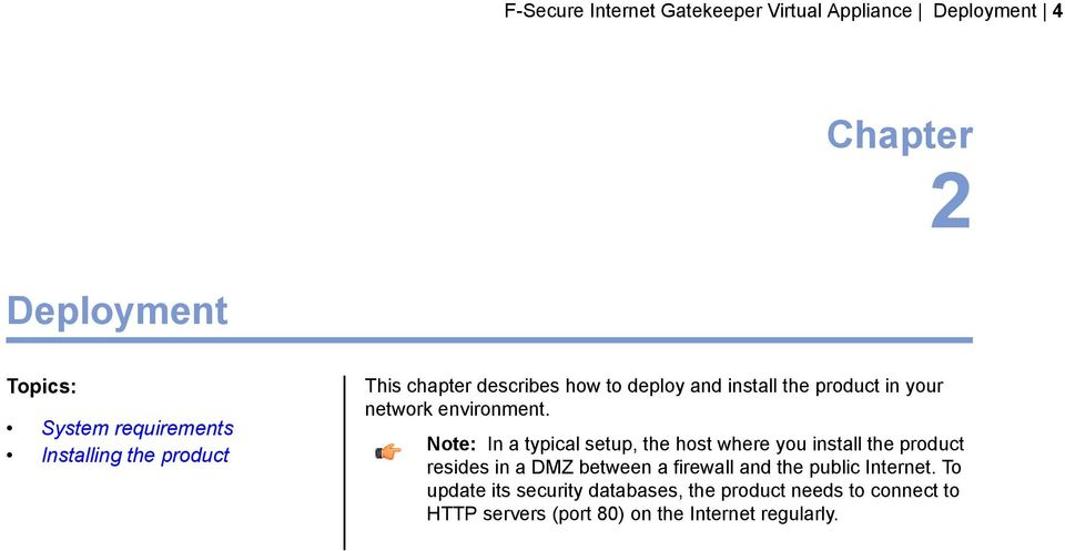 Note: In a typical setup, the host where you install the product resides in a DMZ between a firewall and the public