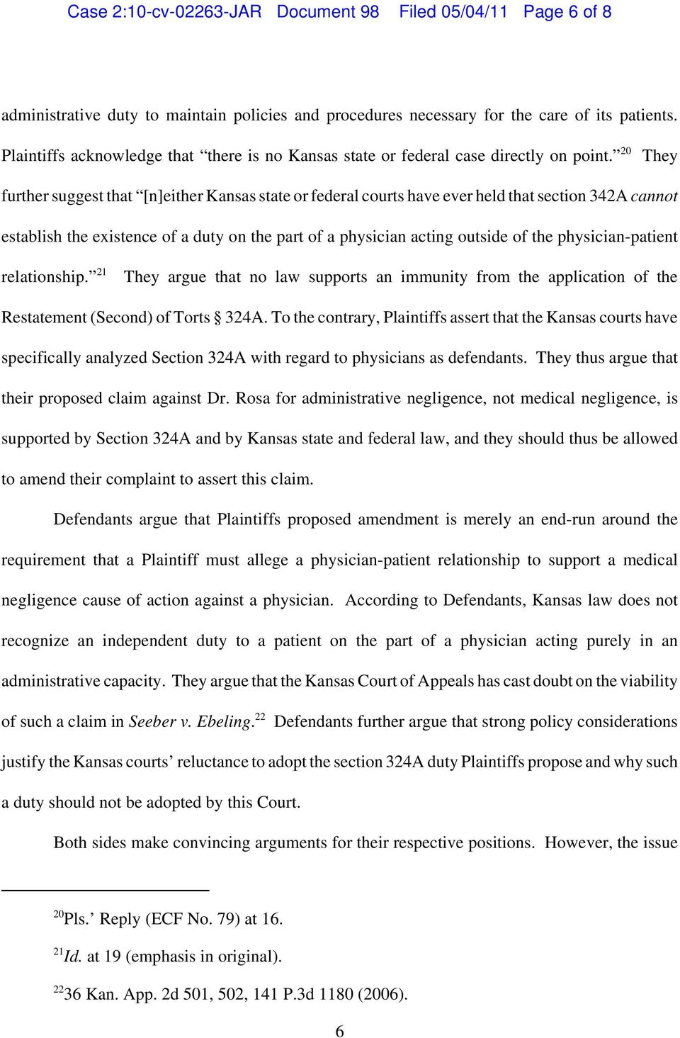 20 They further suggest that [n]either Kansas state or federal courts have ever held that section 342A cannot establish the existence of a duty on the part of a physician acting outside of the