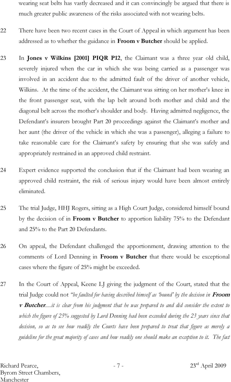 23 In Jones v Wilkins [2001] PIQR P12, the Claimant was a three year old child, severely injured when the car in which she was being carried as a passenger was involved in an accident due to the