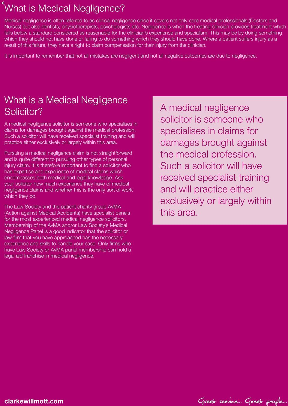 Negligence is when the treating clinician provides treatment which falls below a standard considered as reasonable for the clinician s experience and specialism.