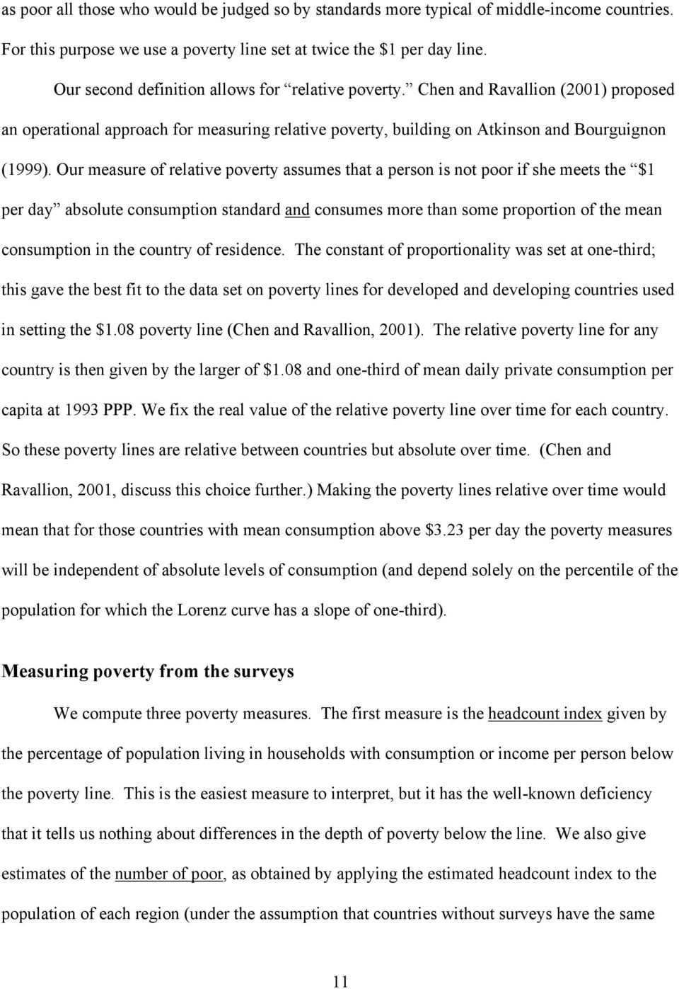 Our measure of relative poverty assumes that a person is not poor if she meets the $1 per day absolute consumption standard and consumes more than some proportion of the mean consumption in the
