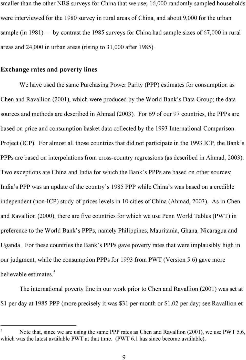 Exchange rates and poverty lines We have used the same Purchasing Power Parity (PPP) estimates for consumption as Chen and Ravallion (2001), which were produced by the World Bank s Data Group; the