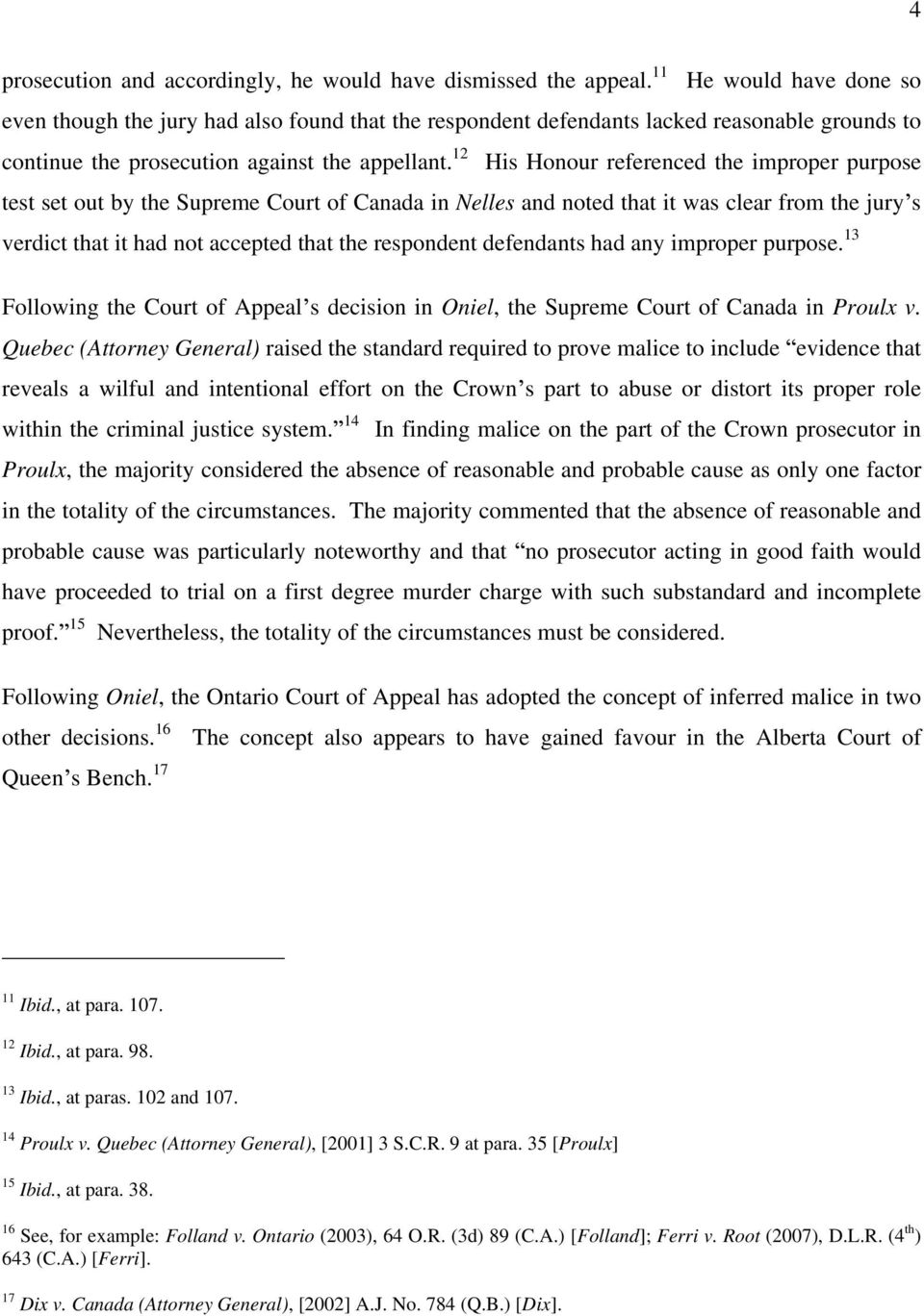 12 His Honour referenced the improper purpose test set out by the Supreme Court of Canada in Nelles and noted that it was clear from the jury s verdict that it had not accepted that the respondent