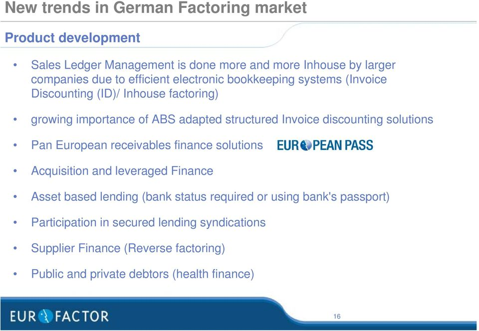 discounting solutions Pan European receivables finance solutions Acquisition and leveraged Finance Asset based lending (bank status required or