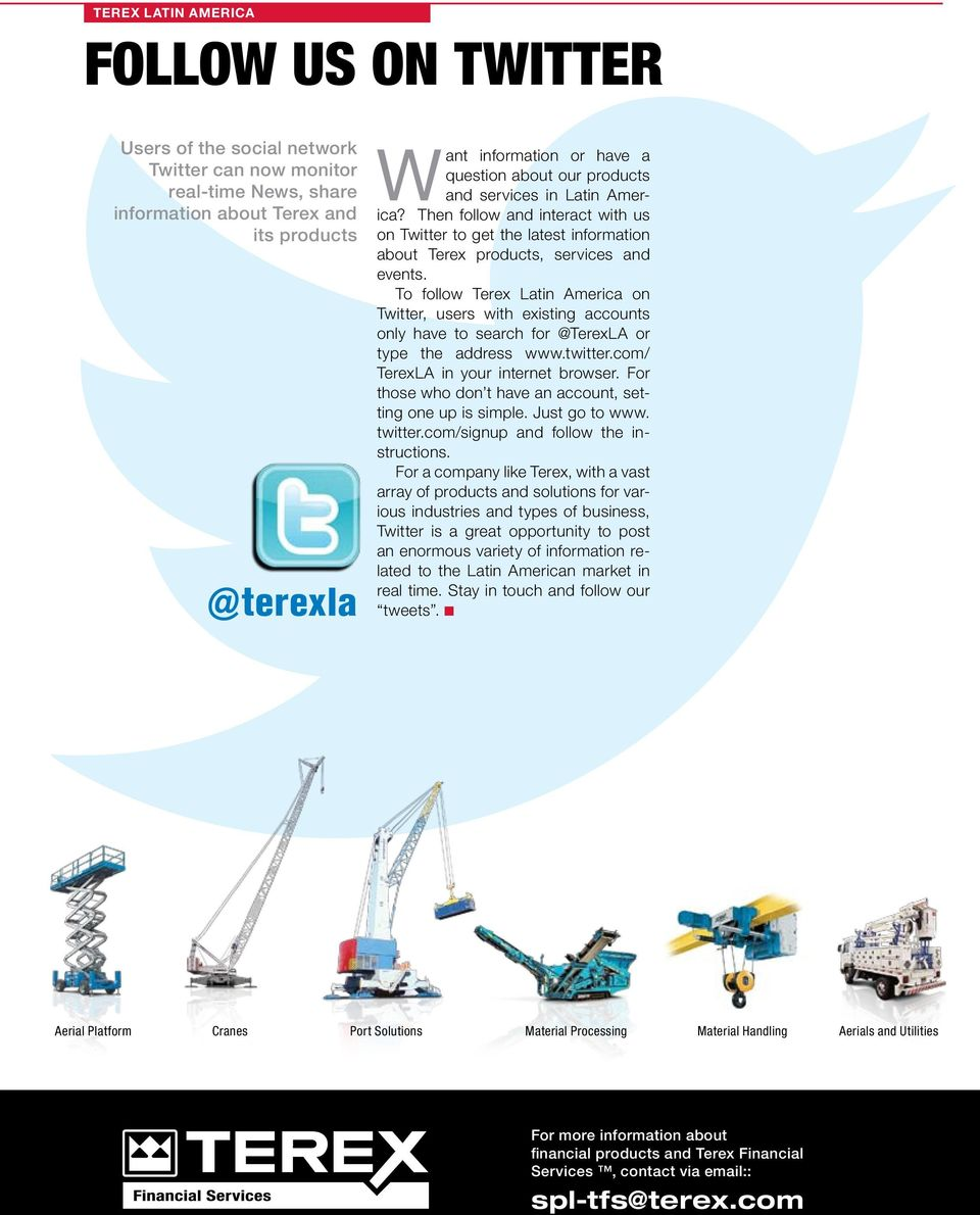 To follow Terex Latin America on Twitter, users with existing accounts only have to search for @TerexLA or type the address www.twitter.com/ TerexLA in your internet browser.