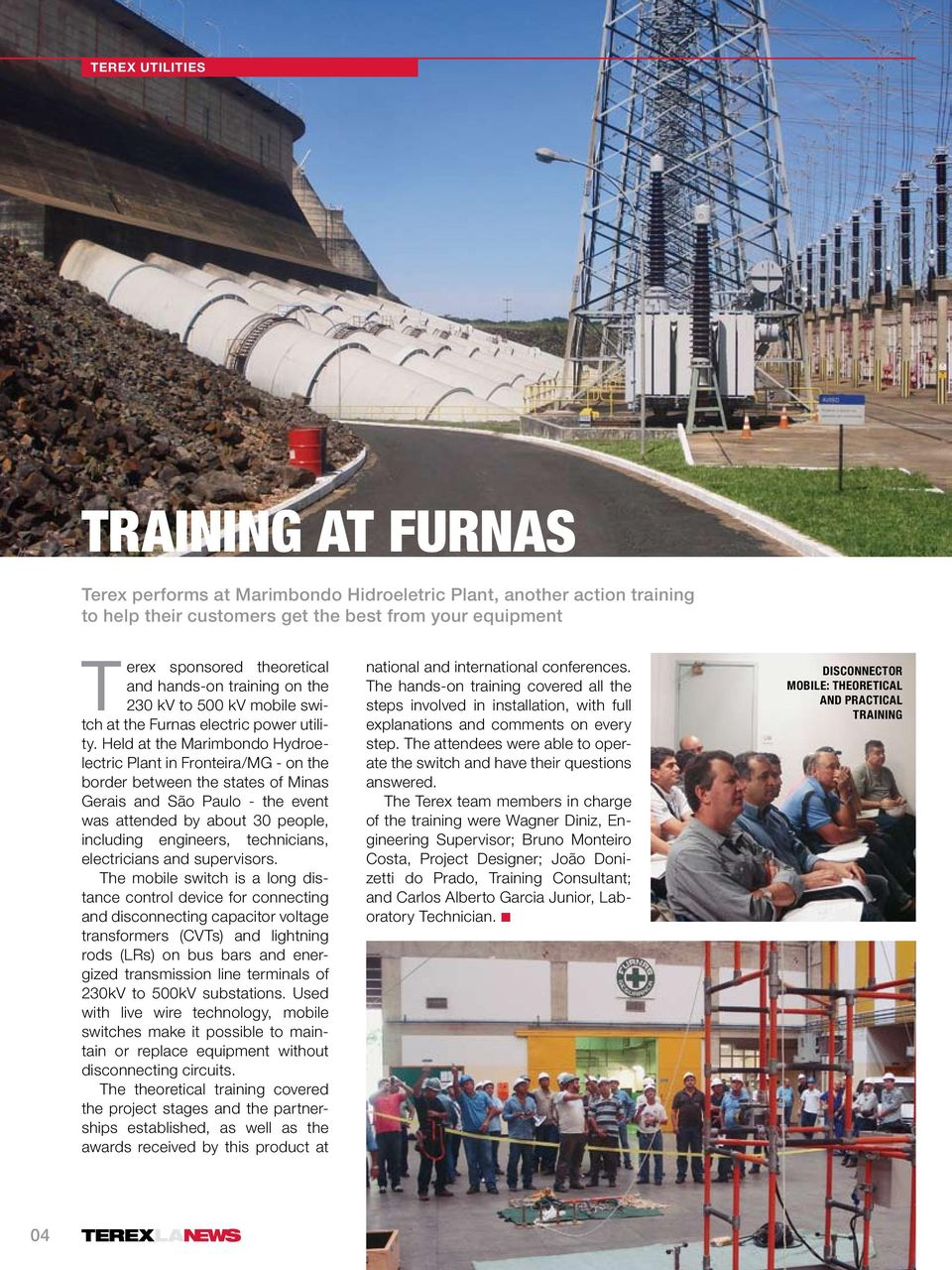 Held at the Marimbondo Hydroelectric Plant in Fronteira/MG - on the border between the states of Minas Gerais and São Paulo - the event was attended by about 30 people, including engineers,